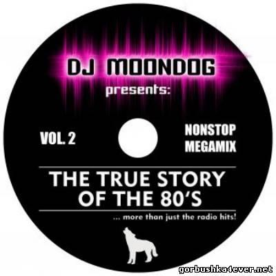 DJ Moondog - The True Story Of The 80s vol 02