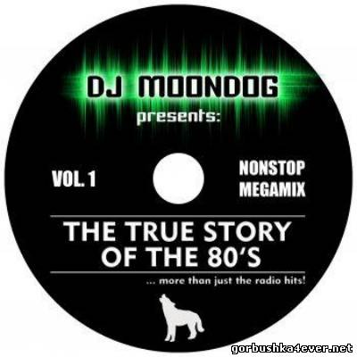 DJ Moondog - The True Story Of The 80s vol 01