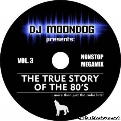 DJ Moondog - The True Story Of The 80s vol 03