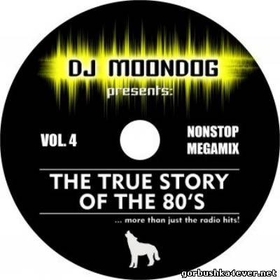 DJ Moondog - The True Story Of The 80s vol 04