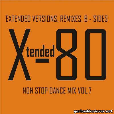 Xtended 80 - Non Stop Dance Mix 07