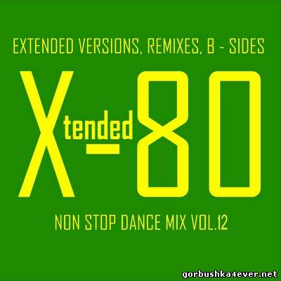 Xtended 80 - Non Stop Dance Mix 12