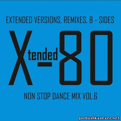Xtended 80 - Non Stop Dance Mix 06