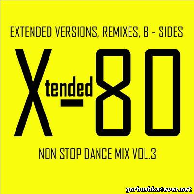 Xtended 80 - Non Stop Dance Mix 03